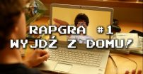 """Rapgra #1 – """"Wyjdź z domu!"""""""