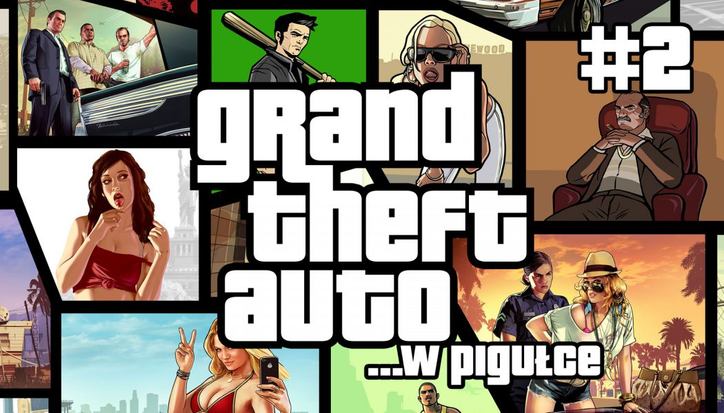 Grand Theft Auto …w pigułce – cz. 2