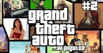 Grand Theft Auto …w pigułce – cz. 2