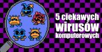 Pięć ciekawych wirusów komputerowych
