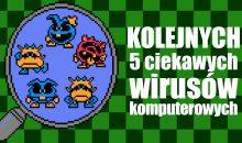 Pięć kolejnych ciekawych wirusów komputerowych