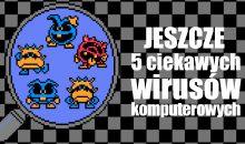 Jeszcze pięć ciekawych wirusów komputerowych!