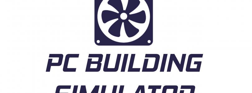 PC Building Simulator v0.2 – recenzja tekstowa