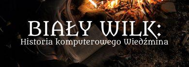 Biały Wilk: Historia komputerowego Wiedźmina