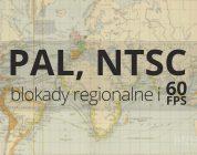 PAL, NTSC, blokady regionalne i 60FPS   arhn.edu