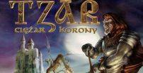 Tzar: Ciężar Korony — recenzja retro