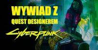 Wywiad z Quest Designerem Cyberpunk 2077