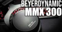Beyerdynamic MMX 300 — Recenzja