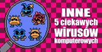 Inne 5 ciekawych wirusów komputerowych